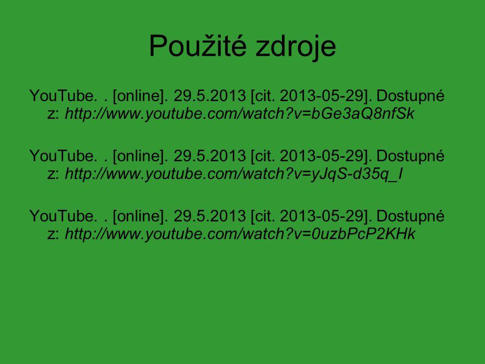 Použité zdroje YouTube. . [online]. 29.5.2013 [cit. 2013-05-29]. Dostupné z: http://www.youtube.com/watch v=bGe3aQ8nfSk.